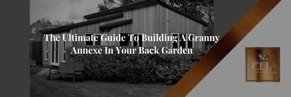 """""""The Ultimate Guide To Building A Granny Annexe In Your Back Garden"""""""