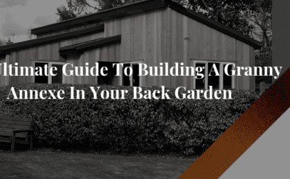 """The Ultimate Guide To Building A Granny Annexe In Your Back Garden"""