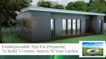 """8 Indispensable Tips For Preparing To Build A Granny Annexe In Your Garden"""