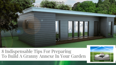 """""""8 Indispensable Tips For Preparing To Build A Granny Annexe In Your Garden"""""""
