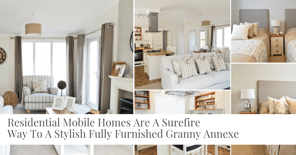 Residential Mobile Homes Are A Surefire Way To A Stylish Fully Furnished Granny Annexe