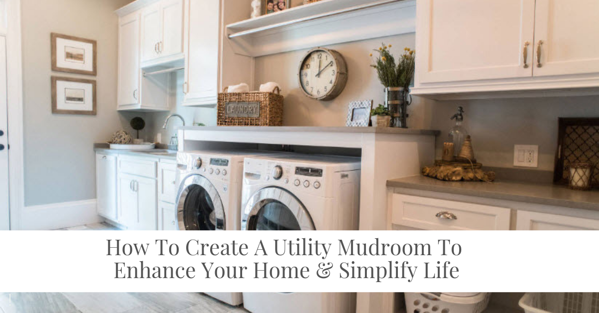 How To Create A Utility Mudroom To Enhance Your Home & Simplify Life