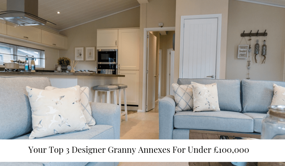 """Your Top 3 Designer Granny Annexes For Under £100,000 """