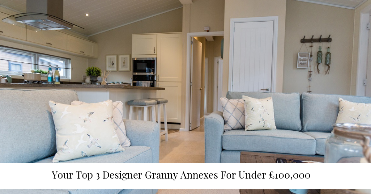 """Your Top 3 Designer Granny Annexes For Under £100,000 """