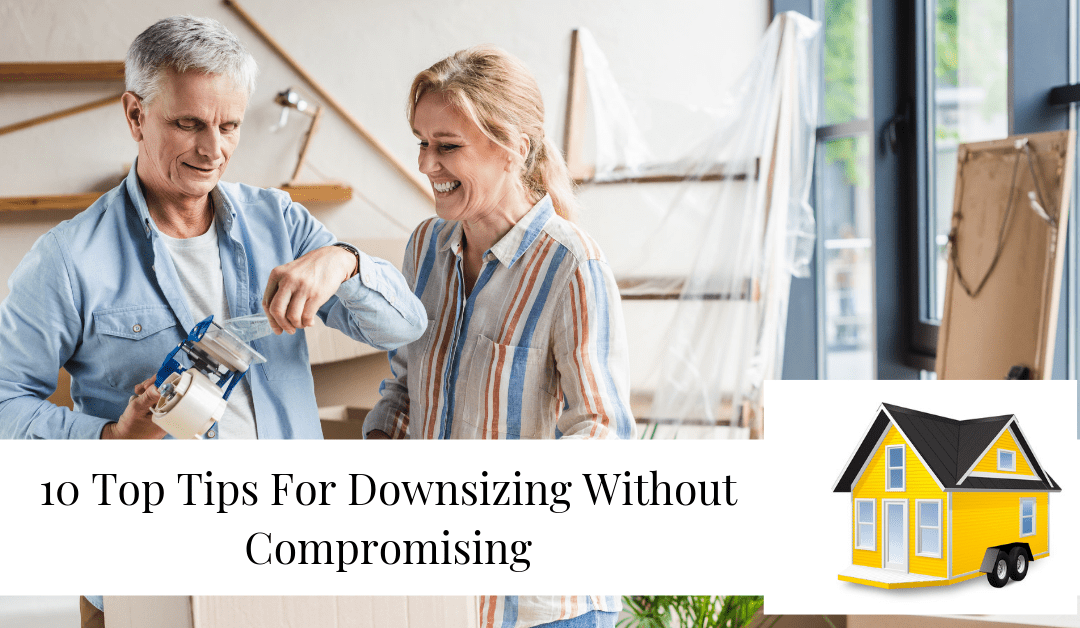 10 Top Tips For Downsizing Without Compromising