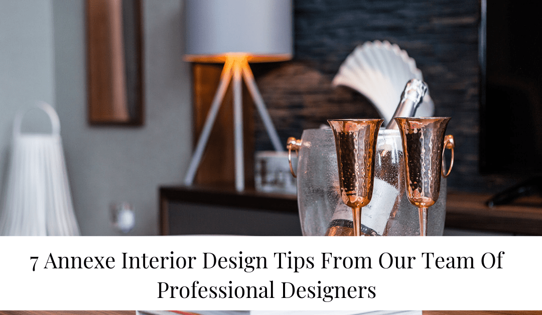7 Annexe Interior Design Tips From Our Team Of Professional Designers