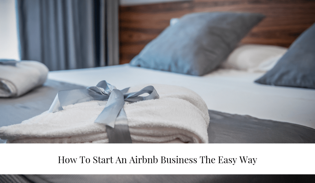 How To Start An Airbnb Business The Easy Way