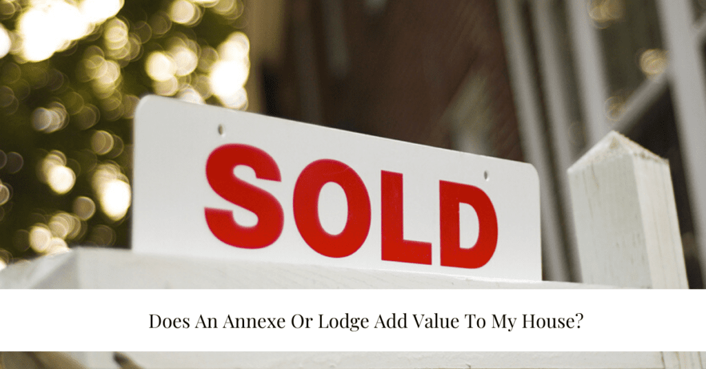 """Does An Annexe Or Lodge Add Value To My House? """