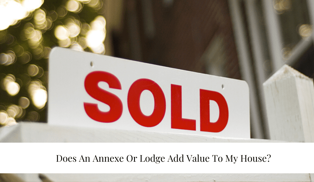 """""""Does An Annexe Or Lodge Add Value To My House? """""""