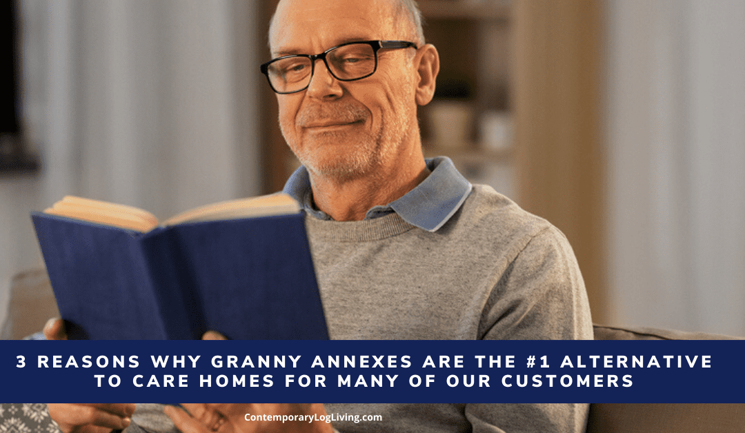 3 Reasons Why Granny Annexes Are The #1 Alternative To Care Homes For Many Of Our Customers