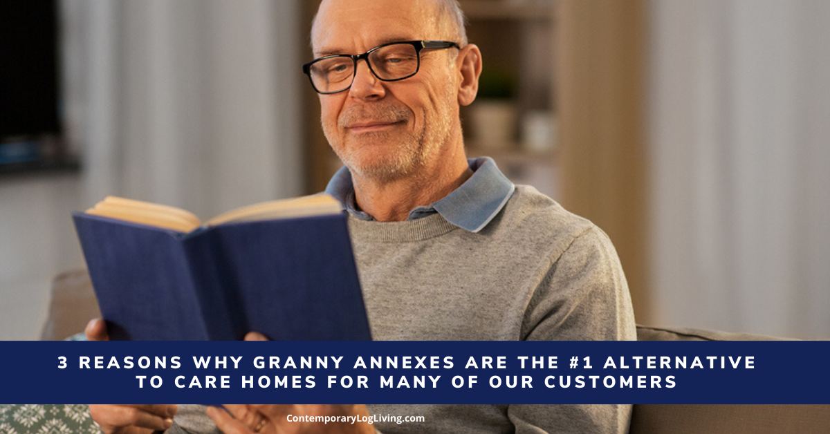 """3 Reasons Why Granny Annexes Are The #1 Alternative To Care Homes For Many Of Our Customers"""