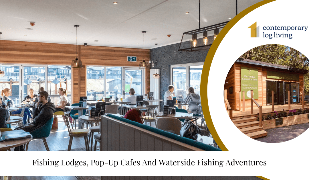 Fishing Lodges, Pop-Up Cafes And Waterside Fishing Adventures